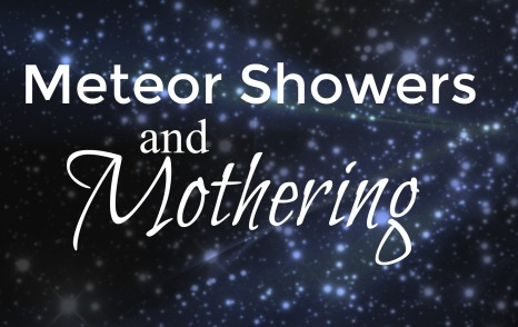 meteor showers and mothering